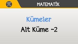 Kümeler - Alt Küme -2   Matematik   Hocalara Geldik