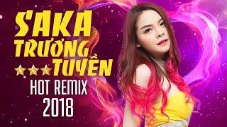 Remix Saka Trương Tuyền 2018| Nonstop Sến Nhảy Đặc Biệt| Liên Khúc Trữ Tình Remix Saka Trương Tuyền