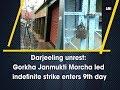 Darjeeling unrest: Gorkha Janmukti Morcha led indefinite strike enters 9th day - West Bengal News