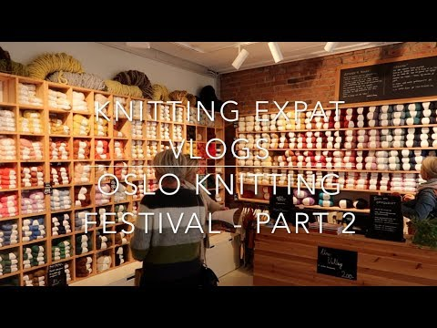 Knitting Expat Vlogs - Oslo Knitting Festival - Visiting All The Yarn Shops!