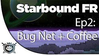 Starbound francais - Episode 2 : Bug Net + Coffee ! [ FR ]