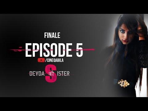 Devdas Ki Sister | Episode 5 | Finale | Web Series | Cineqabila
