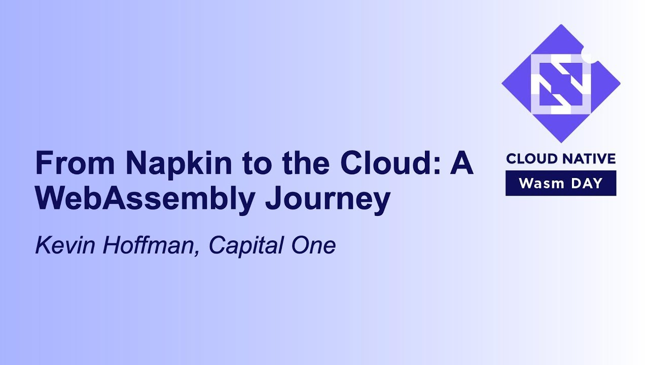 From Napkin to the Cloud: A WebAssembly Journey - Kevin Hoffman, Capital One
