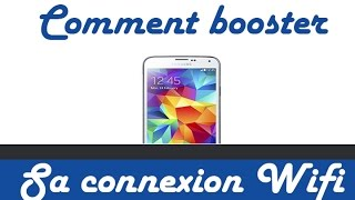 Comment booster sa connexion wifi sur son android