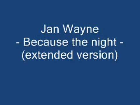 Jan Wayne - Because the night (extended version)