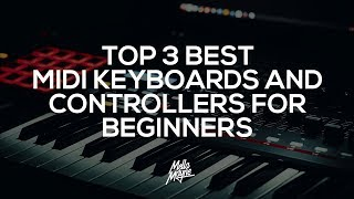 Top 3 best MIDI Keyboards/Controllers For Beginners 2019