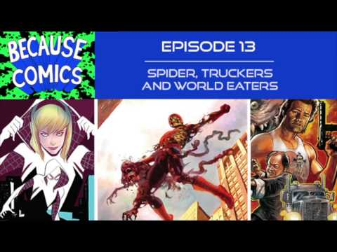 Because Comics Ep. 13 - Spiders, Truckers, and World Eaters
