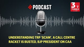 Understanding TRP 'scam', a call centre racket is busted, BJP president on CAA