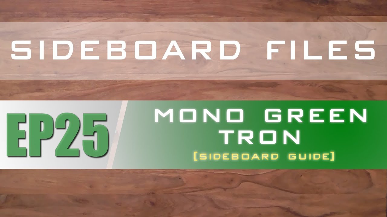 SIDEBOARD FILES - EP25 - Modern Mono Green Tron - Sideboard Guide ...