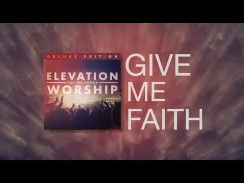 ELEVATION WORSHIP - Give Me Faith (Official Lyric Video)