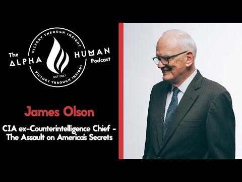 James Olson: CIA ex-Counterintelligence Chief - The Assault on America's Secrets