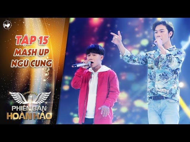 Phiên bản hoàn hảo   tập 15: 2 chàng trai hát mash up Ngũ Cung khiến bộ ba giám khảo hoang mang