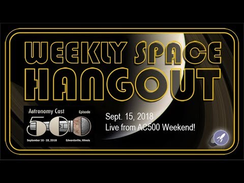 Weekly Space Hangout: Sept 15, 2018 - Live from AC500 Weekend!