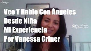 Veo Y Hablo Con Ángeles Desde Niña, Mi Experiencia Por Vanessa Criner