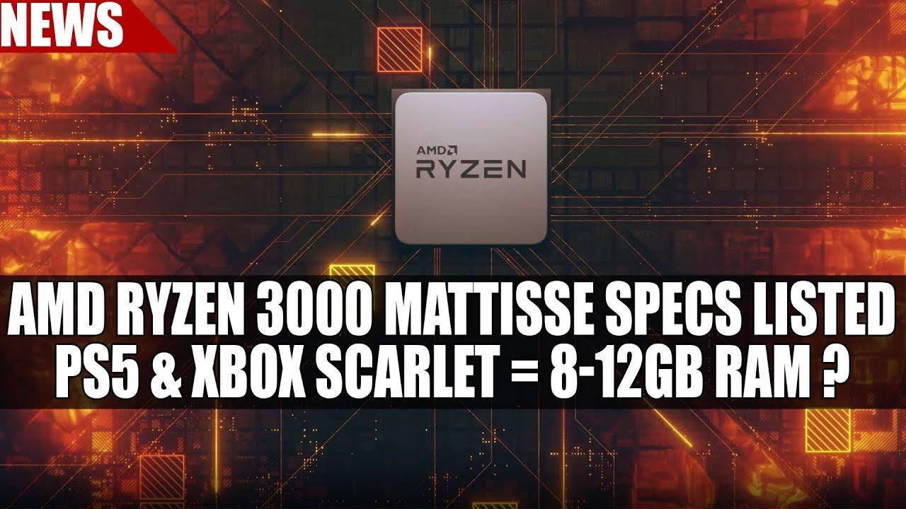 AMD Ryzen 3000 Matisse Specs Listed   PS5 & Xbox Scarlet = 8-12GB RAM ?