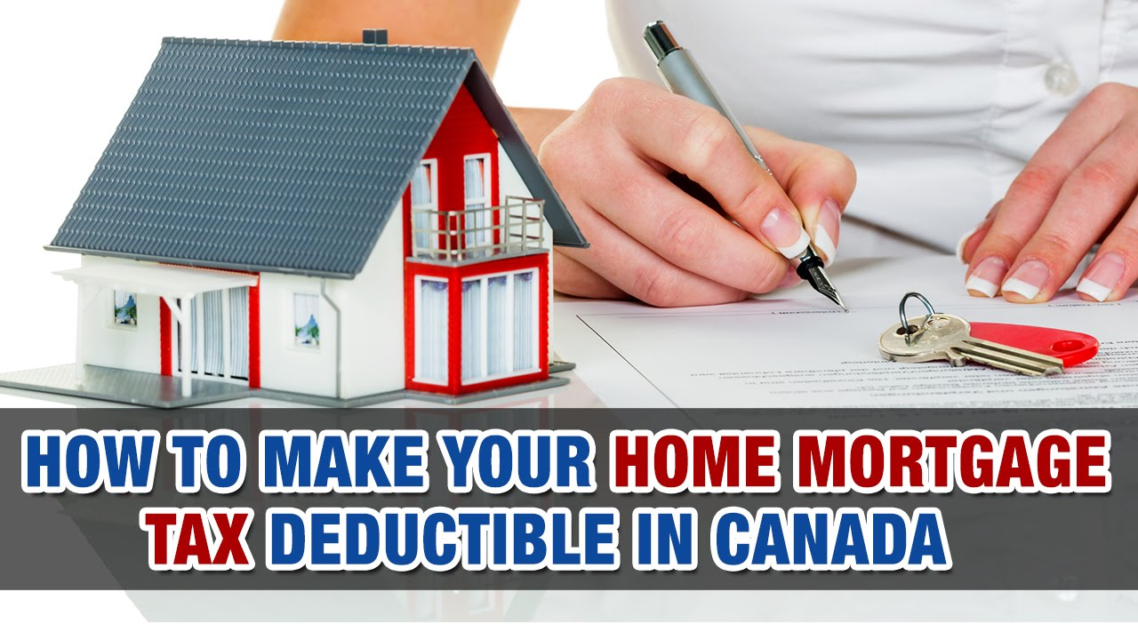 How To Make Your Home Mortgage Tax Deductible In Canada Tax Tip Weekly