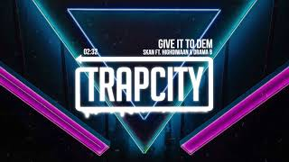 Skan - Give It To Dem (ft. Highdiwaan & Drama B)