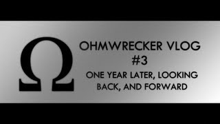 Ohmwrecker Vlog #3 - One Year Later, Looking Back, and Forward
