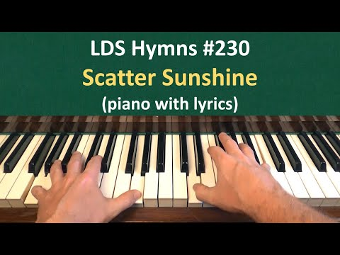 (#230) Scatter Sunshine (LDS Hymns - Piano With Lyrics)