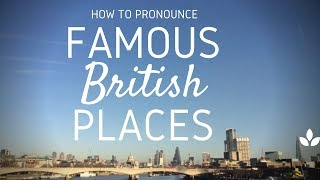 How to Pronounce Famous British Places Perfectly