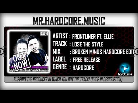 Frontliner ft. Ellie - Lose The Style (Broken Minds Hardcore Edit) (FULL) [HQ|HD]