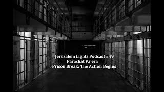 Jerusalem Lights Podcast #49 - Parashat Va'era: Prison Break - The Action Begins