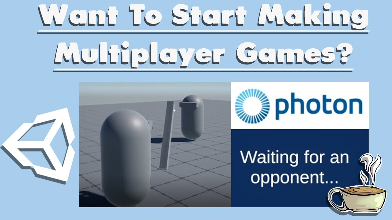 Want To Start Making Multiplayer Games? - Unity