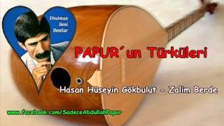 Hasan Hüseyin Gökbulut Zalim Berde Papur un Türküleri