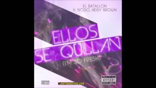 El Batallon ft Nitido En El Nintendo & Heidy Brown   Ellos Se Quillan I'm So fresh mp3
