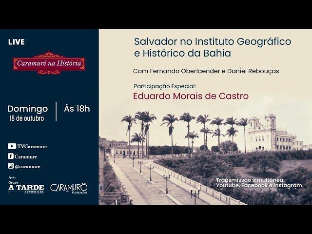 Salvador pelo Instituto Geográfico e Histórico da Bahia - Convidado: Eduardo Morais de Castro