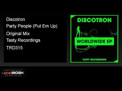 Discotron - Party People (Put Em Up) (Original Mix)