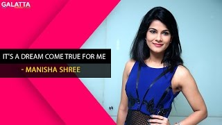 Its a dream come true for me - Manisha Shree