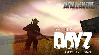 Avallanche - Better DayZ (Original DayZ Song)