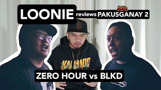 LOONIE | BREAK IT DOWN: Rap Battle Review E134 | PAKUSGANAY 2: ZERO HOUR vs BLKD