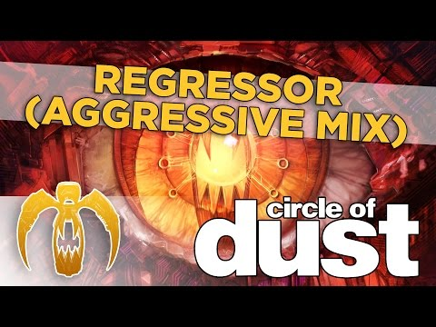 Circle of Dust - Regressor (Aggressive Mix) [Remastered]