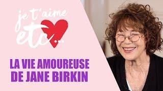Jane Birkin parle d'amour ! - Je t'aime etc