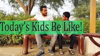 Today's Kids Be Like!!
