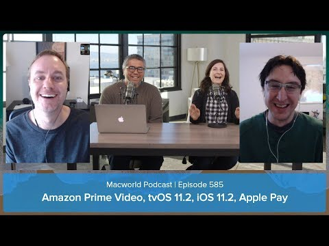 Amazon Prime Video, tvOS 11.2, iOS 11.2   Macworld Podcast episode 585