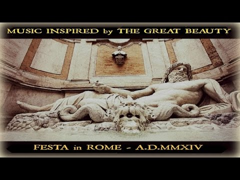 Best Music inspired by The Great Beauty - Festa in Rome - MMXIV
