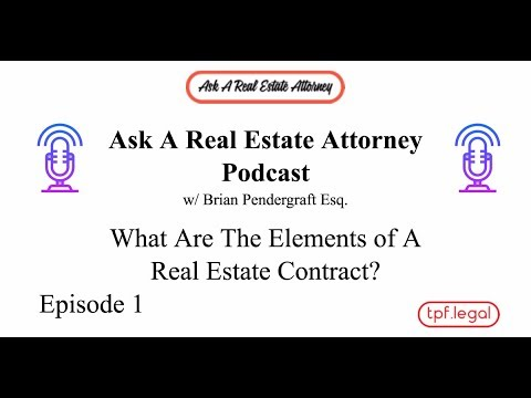 What Are The Elements Of A Valid Real Estate Contract Ask A Real Estate Attorney Podcast Ep 1