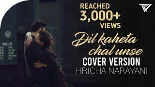 DIL KAHETA HAI CHAL UNSE MIL (COVER) | HRICHA NARAYANA| | A LOVE STORY |