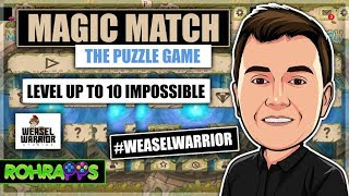 MAGIC MATCH- The Puzzle Game- Level up to 10 IMPOSSIBLE. #WeaselWarrior |™ROHR APPS - OFFICIAL