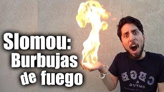 Slomou: Burbujas de fuego - ChideeTv