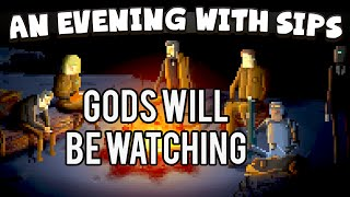 An Evening With Sips - Gods Will Be Watching