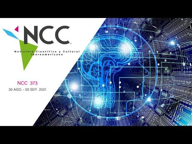 Noticiero Científico y Cultural Iberoamericano, emisión 373. 30 de agosto al 5 de septiembre de 2021