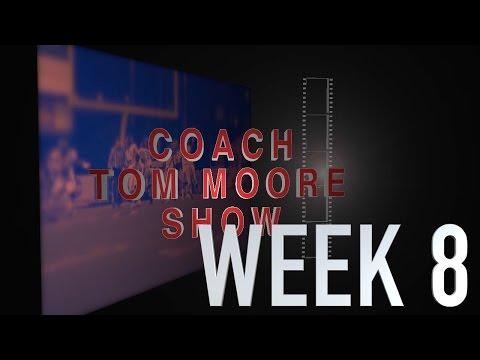 COACH TOM MOORE SHOW WEEK 8