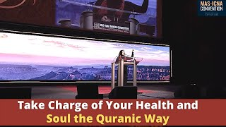 Take Charge of Your Health & Soul the Quranic Way | Madiha Saeed #MASCON2018