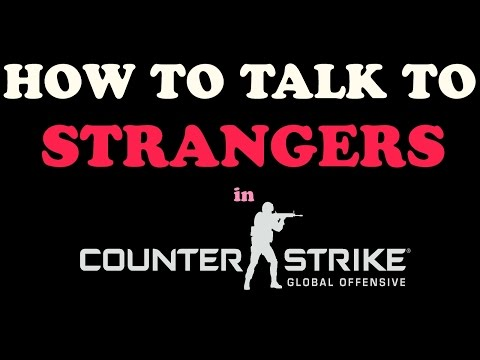 How to Talk to STRANGERS in CS:GO