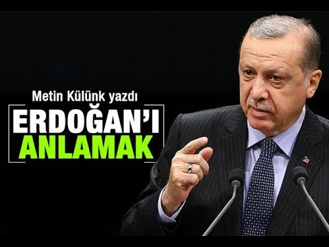 Metin Külünk    Erdoğan'ı anlamak