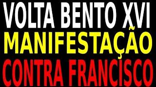 VOLTA BENTO XVI - MANIFESTAÇÃO CONTRA FRANCISCO